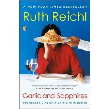 Garlic and Sapphires: The Secret Life of a Critic in Disguise by Ruth Reichl Pap