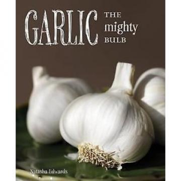 Garlic: The Mighty Bulb, Edwards, Natasha, Good Book